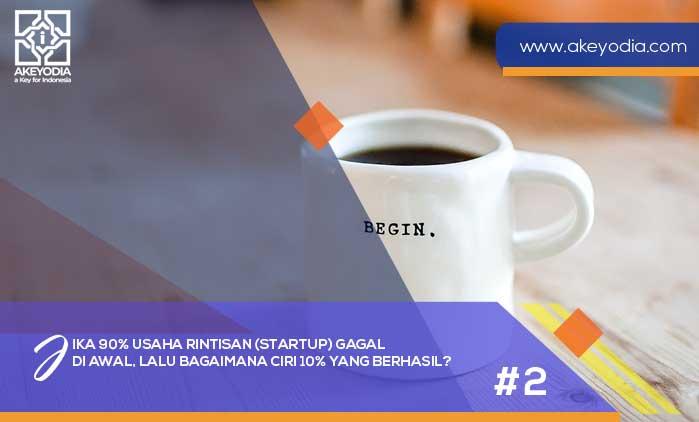 [Part 2] Jika 90% Usaha Rintisan Startup Gagal di Awal, Lalu Bagaimana Ciri 10% yang Berhasil?