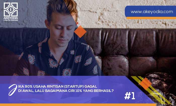 [Part 1] Jika 90% Usaha Rintisan Startup Gagal di Awal, Lalu Bagaimana Ciri 10% yang Berhasil?