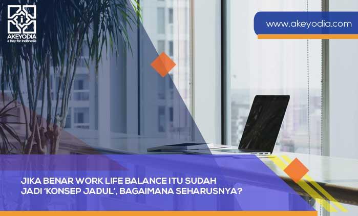 Jika Benar Work Life Balance Itu Sudah Jadi 'Konsep Jadul', Bagaimana Seharusnya?