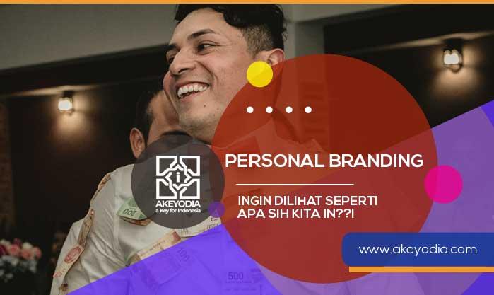 Personal Branding : Ingin Dilihat Seperti Apa sih Kita Ini?