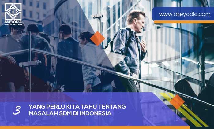 Yang Perlu Kita Tahu tentang Masalah SDM di Indonesia