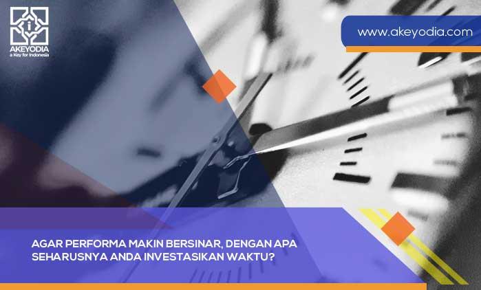 Agar Performa Makin Bersinar, Dengan Apa Seharusnya Anda Investasikan Waktu?