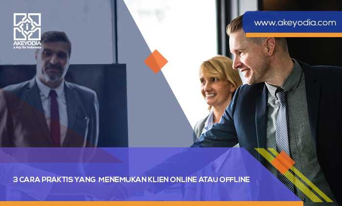 3 Cara Praktis yang Terbukti Sukses untuk Menemukan Klien Online atau Offline