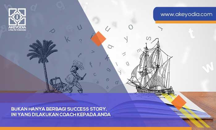 Bukan Hanya Berbagi Success Story, Ini yang Dilakukan Coach kepada Anda