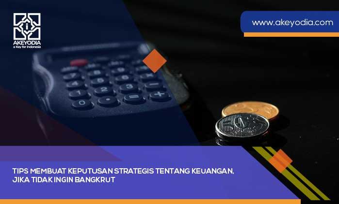 Tips Membuat Keputusan Strategis tentang Keuangan, Jika Tidak Ingin Bangkrut