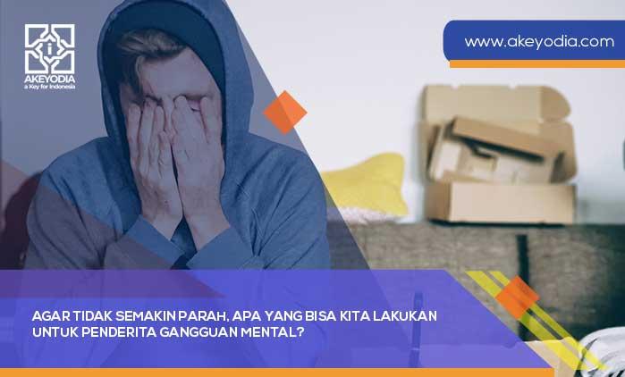 Agar Tidak Semakin Parah, Apa yang Bisa Kita Lakukan untuk Penderita Gangguan Mental?