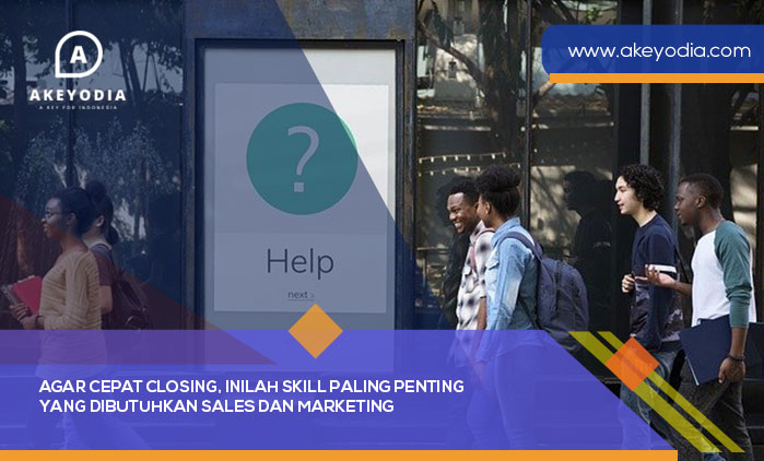 Agar Cepat Closing, Inilah Skill Paling Penting yang Dibutuhkan Sales dan Marketing