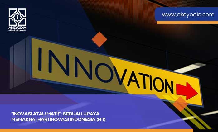 Inovasi atau Mati : Sebuah Upaya Memaknai Hari Inovasi Indonesia (HII)