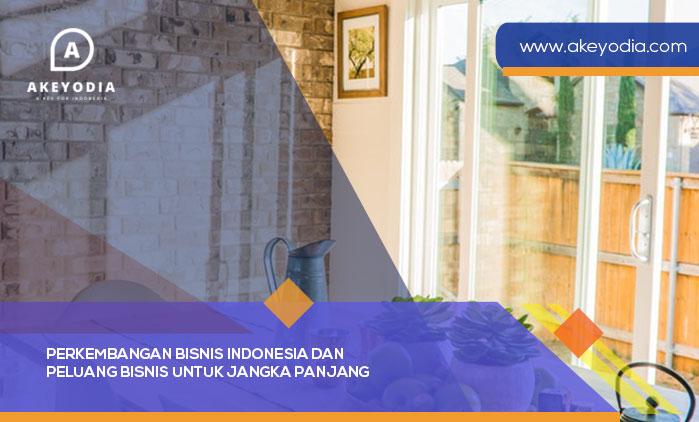 Perkembangan Bisnis Indonesia Dan Peluang Bisnis Untuk Jangka Panjang