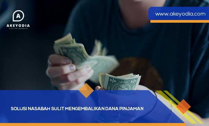 Solusi Nasabah Sulit Mengembalikan Dana Pinjaman