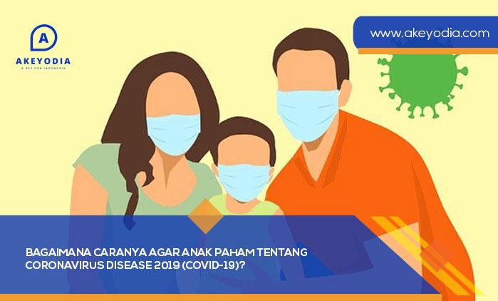 Bagaimana Caranya Agar Anak Paham tentang Coronavirus Disease 2019 (COVID-19)?