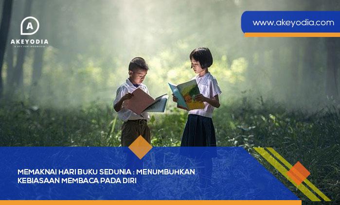 Memaknai Hari Buku Sedunia : Menumbuhkan Kebiasaan Membaca Pada Diri