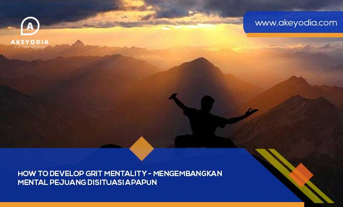 How To Develop Grit Mentality – Mengembangkan Mental Pejuang Disituasi Apapun