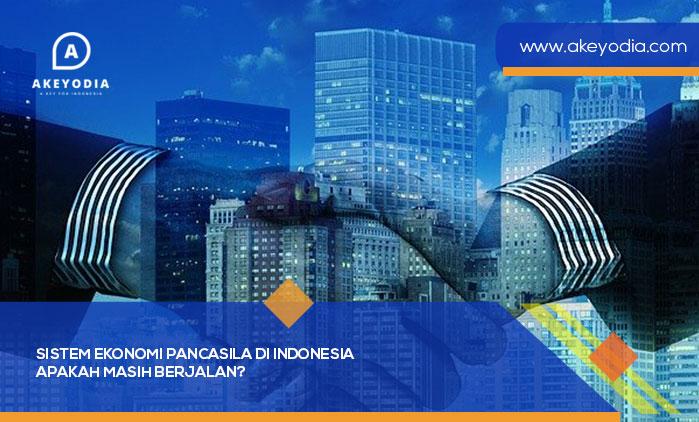 Sistem Ekonomi Pancasila di Indonesia! Apakah Masih Berjalan?