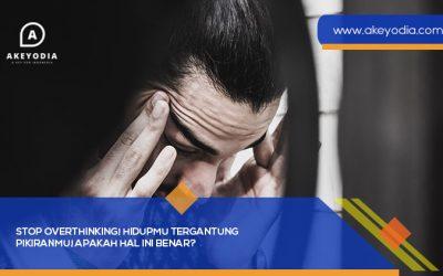 Stop Overthinking! Hidupmu Tergantung Pikiranmu! Apakah Hal Ini Benar?