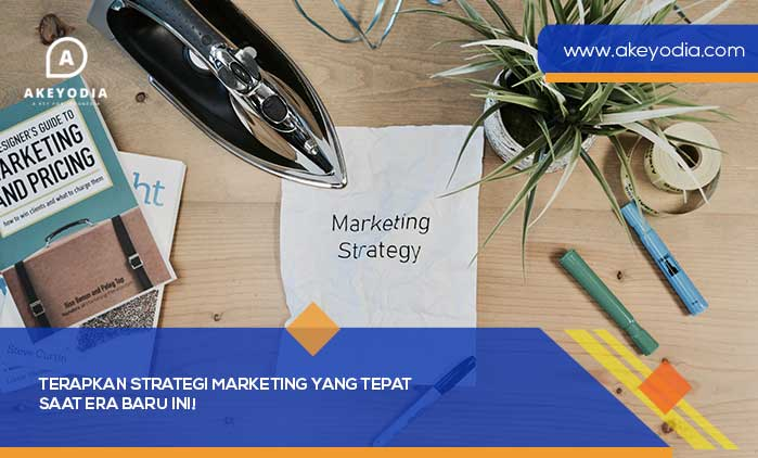 Terapkan Strategi Marketing yang Tepat saat Era Baru Ini!