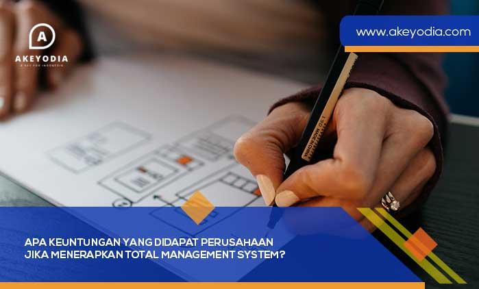 Apa Keuntungan yang Didapat Perusahaan jika Menerapkan Total Management System?