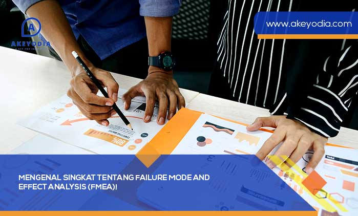 Mengenal Singkat Tentang Failure Mode and Effect Analysis (FMEA)!