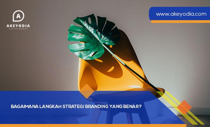Bagaimana Langkah Strategi Branding yang Benar?