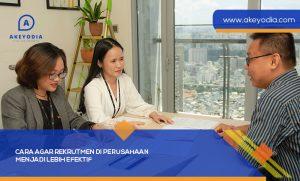 Cara Agar Rekrutmen di Perusahaan Menjadi Lebih Efektif