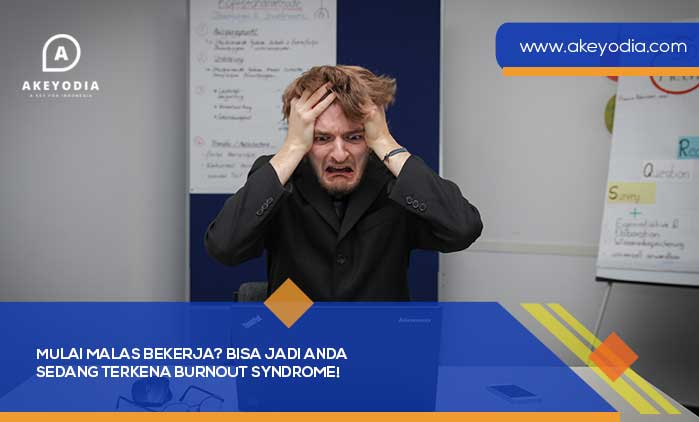 Mulai Malas Bekerja? Bisa Jadi Anda Sedang Terkena Burnout Syndrome!