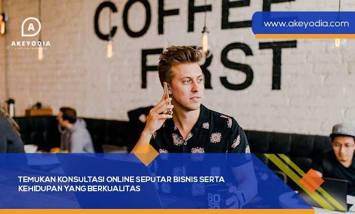 Temukan Konsultasi Online Seputar Bisnis serta Kehidupan yang Berkualitas