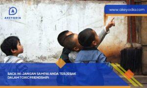 Terjebak dalam Toxic Friendship