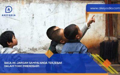 Baca Ini! Jangan sampai Anda terjebak dalam Toxic Friendship!