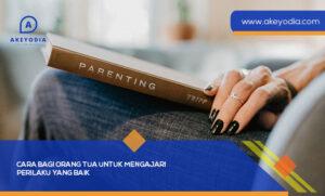 Cara Bagi Orang Tua untuk Mengajari Perilaku yang Baik