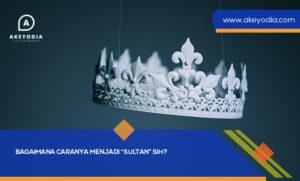 Cara menjadi sultan