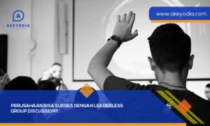 Perusahaan Bisa Sukses dengan Leaderless Group Discussion